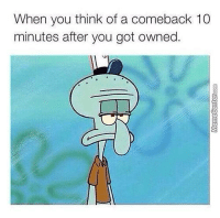 Memes, 🤖, and Got Owned: When you think of a comeback 10  minutes after you got owned. Dammit, brain...