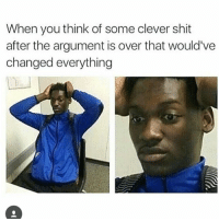 double tap for good luck: When you think of some clever shit  after the argument is over that would've  changed everything double tap for good luck