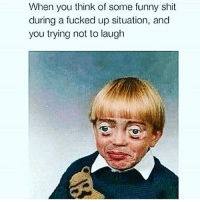 I laughed at a funeral once: When you think of some funny shit  during a fucked up situation, and  you trying not to laugh I laughed at a funeral once