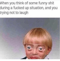 Fucking, Funny, and Shit: When you think of some funny shit  during a fucked up situation, and you  trying not to laugh 😃😂😂😂
