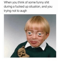tired: When you think of some funny shit  during a fucked up situation, and you  trying not to augh tired