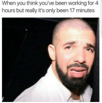 Memes, 🤖, and You Think: When you think you've been working for 4  hours but really it's only been 17 minutes