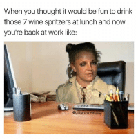 Well shit🤤 girlsthinkimfunnytwitter workflow winewednesday winesday daydrunk turnt: When you thought it would be fun to drink  those 7 wine spritzers at lunch and now  you're back at work like:  @girlsthinkimfunny Well shit🤤 girlsthinkimfunnytwitter workflow winewednesday winesday daydrunk turnt
