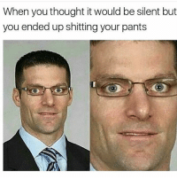 Oh buddy: When you thought it would be silent but  you ended up shitting your pants Oh buddy