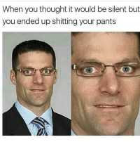 Shit Your Pants: When you thought it would be silent but  you ended up shitting your pants