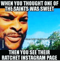 WHEN YOU THOUGHT ONE OF  THE SAINTS WAS SWEET  you doing?  baby wha  THEN YOU SEE THEIR  RATCHETINSTAGRAM PAGE Bio says Proverbs 31, pics say thirst trap. And it's always the quiet saints, too lol. But for real, clean up your social media so that it reflects God, not sin. There's no need to keep those old pics of you in the club - that is not what you represent anymore. You are a new creation in Christ and your page may be the only reflection of Christ that your friends-followers see. If you reminisce over your old life you too much you will eventually want to go back. Just get rid of it, completely. It doesn't matter anymore and you don't need the reminders. Be blessed! Therefore if any man be in Christ, he is a new creature: old things are passed away; behold, all things are become new. 2 Corinthians 5:17 gotchose chose whatisyoudoin verseoftheday bible scripture jesus verse bibleverse christian jesuschrist christ christ god memes funnymeme funnymemes meme memesdaily flashbackfriday friyay happyfriday flashback tgif fridayvibes fridaynight fbf weekendvibes friday fridays