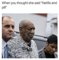 "my bad 😂😂😂😂: When you thought she said ""Netflix and  pill"" my bad 😂😂😂😂"