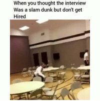Dunk, Funny, and Lol: When you thought the interview  Was a slam dunk but don't get  Hired Almost lol 😂