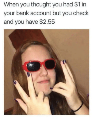 And you make this face #memes https://t.co/UHnFsoDUYz: When you thought you had $1 in  your bank account but you check  and you have $2.55 And you make this face #memes https://t.co/UHnFsoDUYz