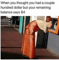 If Bianca has $100 and spends $5 on a pumpkin spice latte, how many dollars does Bianca have left?: When you thought you had a couple  hundred dollar but your remaining  balance  says $4 If Bianca has $100 and spends $5 on a pumpkin spice latte, how many dollars does Bianca have left?