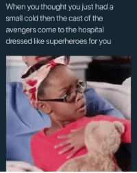 Bruh, Funny, and Shit: When you thought you just had a  small cold then the cast of the  avengers come to the hospital  dressed like superheroes for you This shit so funny 😂😂😂😂😂😂😂😂😂😂😂😂 BRUH