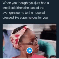 oh nah 💀💀💀💀💀: When you thought you just had a  small cold then the cast of the  avengers come to the hospital  dressed like superheroes for you oh nah 💀💀💀💀💀