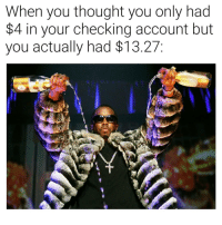 😂😂😂😂😂 RNS: When you thought you only had  $4 in your checking account but  you actually had $13.27; 😂😂😂😂😂 RNS