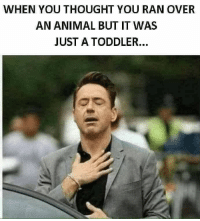 WHEN YOU THOUGHT YOU RAN OVER  AN ANIMAL BUT IT WAS  JUST A TODDLER...
