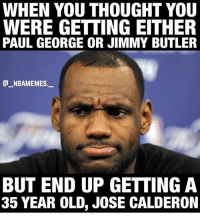 Jimmy Butler, Nba, and Goat: WHEN YOU THOUGHT YOU  WERE GETTING EITHER  PAUL GEORGE OR JIMMY BUTLER  _NBAMEMES.  BUT END UP GETTING A  35 YEAR OLD, JOSE CALDERON Jose Calderon the goat😂 - @_nbamemes._ - Follow @2nbamemes