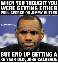 Jimmy Butler, Memes, and Paul George: WHEN YOU THOUGHT YOU  WERE GETTING EITHER  PAUL GEORGE OR JIMMY BUTLER  E_ NBAMEMES  BUT END UP GETTING A  35 YEAR OLD, JOSE CALDERON 😂😂😂💀 - Follow @_nbamemes._