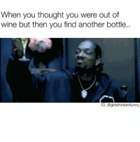 winewednesday ain't over yet betches🙌🏻💃🏻🍷🍾 winesday: When you thought you were out of  wine but then you find another bottle..  IG: @girlsthinkim funny winewednesday ain't over yet betches🙌🏻💃🏻🍷🍾 winesday