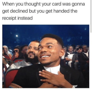 A relief by _marinate FOLLOW HERE 4 MORE MEMES.: When you thought your card was gonna  get declined but you get handed the  receipt instead A relief by _marinate FOLLOW HERE 4 MORE MEMES.