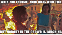 Stop Socra-teasing me, Misthios!: WHEN YOU THOUGHT YOUR JOKES WERE FIRE  to  BUT NOBODY IN THE CROWD IS LAUGHING  made on imgur Stop Socra-teasing me, Misthios!