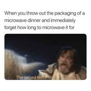Once or twice a week by ShaqFuGrandMaster FOLLOW 4 MORE MEMES.: When you throw out the packaging of  microwave dinner and immediately  forget how long to microwave it for  The sacred texts Once or twice a week by ShaqFuGrandMaster FOLLOW 4 MORE MEMES.
