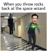Throw It Back: When you throw rocks  back at the space wizard