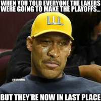Los Angeles Lakers, Nba, and Make: WHEN YOU TOLD EVERYONE THE LAKERS  WERE GOING TO MAKE THE PLAYOFFS.  @NBAMEMES  BUT THEYRE NOW IN LAST PLACE LaVar Ball right now.