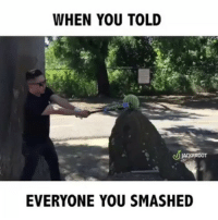 Crazy, Lol, and Memes: WHEN YOU TOLD  EVERYONE YOU SMASHED How did he miss?! lol Follow @Jackfroot for more crazy content.