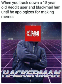 blackmail: When you track down a 15 year  old Reddit user and blackmail him  until he apologizes for making  memes  CNN  kevin  HACKER