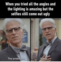 9gag, Memes, and Ugly: When you tried all the angles and  the lighting is amazing but the  selfies still come out ugly  The problem  Is me It's not the camera, it's me *cries*⠀ By Tumharaabbu | TW⠀ -⠀ ugly selfies camera 9gag