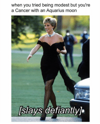 "Frick, Meme, and Memes: when you tried being modest but you're  a Cancer with an Aquarius moon  slays defiantlyj.  slays detiantyj. happy solar return, to the late, great princess diana! you taught me to never hide my lamp under a bushel for anyone, especially a man who doesn't appreciate me! you let your freak flag fly & declared ""frick you, i won't do what you tell me!"" without saying a word 💃 princessdiana littleblackdress cancer aquariusmoon moon cancermemes cancerseason astrology astrologymemes meme astromemequeen"