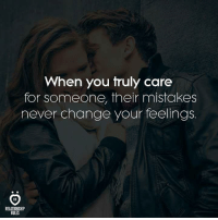 Change, Mistakes, and Never: When you truly care  for someone, their mistakes  never change your feelings.  RELATIONSHIP  RULES
