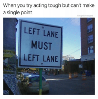 Head, Memes, and Best: When you try acting tough but can't make  a single point  @highfiveexpert  LEFT LANE  MUST  LEFT LANE  BLACK NOT  DITTECHN  ROI  DETRO  CHNOD  NODET  ETR  EC  RO Some of my best arguments sounded so much better in my head.