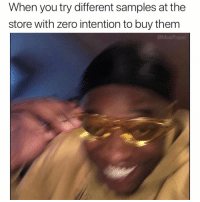 Zero, Why, and Them: When you try different samples at the  store with zero intention to buy them  @MasiPopal Why not 🤷♂️😂 https://t.co/HHxH65d7aL