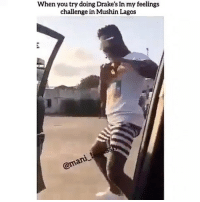 Wait for it 😂😂😂😂 Via @mani_lapussh . InMyFeelingsChallenge KraksTV: When you try doing Drake's In my feelings  challenge in Mushin Lagos Wait for it 😂😂😂😂 Via @mani_lapussh . InMyFeelingsChallenge KraksTV