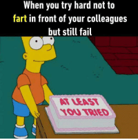 It's hard to hide that smell. Follow @9gag to laugh more. 9gag fart embarrassing simpson: When you try hard not to  fart in front of your colleagues  but still fail  阿LEAST  OU TRIED It's hard to hide that smell. Follow @9gag to laugh more. 9gag fart embarrassing simpson