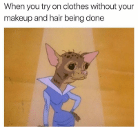 Clothes, Funny, and Makeup: When you try on clothes without your  makeup and hair being done 👀