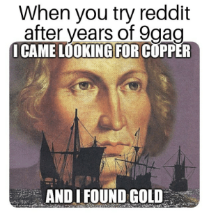 A surprise to be sure but a welcomed one by Bence830 MORE MEMES: When you try reddit  after vears of 9aao  ICAME LOOKING FOR COPPER  ANDI FOUND GOLD  ogflip:com A surprise to be sure but a welcomed one by Bence830 MORE MEMES