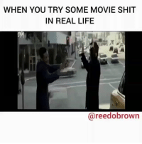 Life, Memes, and Shit: WHEN YOU TRY SOME MOVIE SHIT  IN REAL LIFE  @reedobrown WHEN YOU TRY SOME MOVIE SHIT IN REAL LIFE