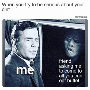 When you try to be serious about your diet  More motivation: https://www.gymaholic.co  #fitness #motivation #meme: When you try to be serious about your  diet  @gymaholic  friend  asking me  to come to  all you can  eat buffet  me When you try to be serious about your diet  More motivation: https://www.gymaholic.co  #fitness #motivation #meme
