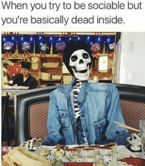 Dank, Memes, and New Year's: When you try to be sociable but  you're basically dead inside. New year, Same me by Tsunamibash FOLLOW 4 MORE MEMES.