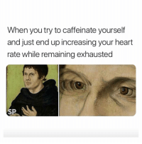 Memes, Heart, and 🤖: When you try to caffeinate yourself  and just end up increasing your heart  rate while remaining exhausted  SP Yes! 😂