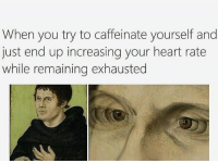 Memes, Heart, and 🤖: When you try to caffeinate yourself and  just end up increasing your heart rate  while remaining exhausted I can visualize sounds this morning