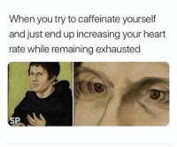 Heart, Humans of Tumblr, and Heart Rate: When you try to caffeinate yourself  and just end up increasing your heart  rate while remaining exhausted  SP