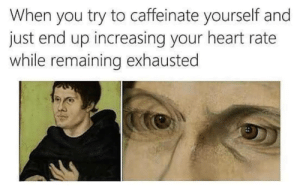 Tumblr, Heart, and Http: When you try to caffeinate yourself and  just end up increasing your heart rate  while remaining exhausted Follow us @studentlifeproblems