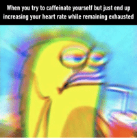 9gag, Memes, and Videos: When you try to caffeinate yourself but just end up  increasing your heart rate while remaining exhausted Great.⠀ -⠀ Check out our IG story for cool videos.⠀ caffeine lifeistiring 9gag