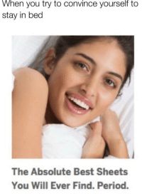 When You Try To Convince Yourself Stay In Bed The Absolute Best Sheets Will Ever Find Period Irl Meme On Me