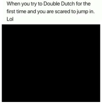 Lol, Memes, and Time: When you try to Double Dutch for the  first time and you are scared to jump in.  Lol 😂