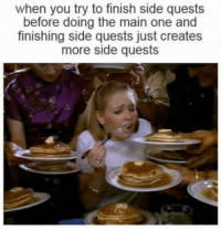 Om nom nom.: when you try to finish side quests  before doing the main one and  finishing side quests just creates  more side quests Om nom nom.