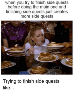 Dank, Memes, and Reddit: when you try to finish side quests  before doing the main one and  finishing side quests just creates  more side quests  Trying to finish side quests  like... Basically Kingdom Come Deliverance by IQsShoes FOLLOW 4 MORE MEMES.