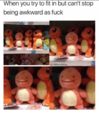 Awkward, Fuck, and Fit: When you try to fit in but can't stop  being awkward as fuck Why do I relate to this so much
